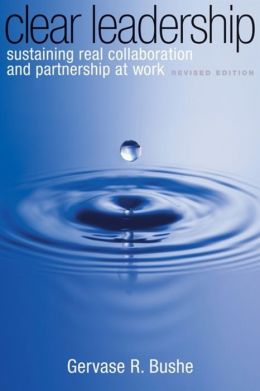 Clear Leadership, Revised Edition: Sustaining Real Collaboration and Partnership at Work