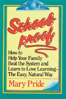 Schoolproof: How to Help Your Family Beat the System and Learn to Love Learning the Easy, Natural Way