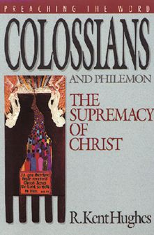 Colossians and Philemon: The Supremacy of Christ