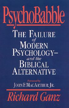PsychoBabble: The Failure of Modern Psychology - And the Biblical Alternative
