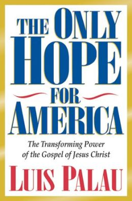 The Only Hope for America: The Transforming Power of the Gospel of Jesus Christ