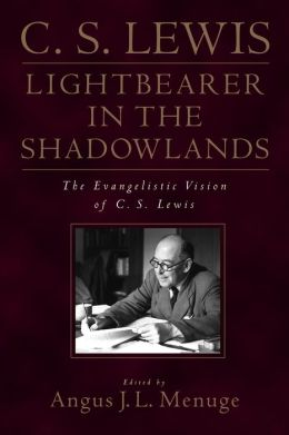 C. S. Lewis, Light-Bearer in the Shadowlands: The Evangelistic Vision of C.S. Lewis