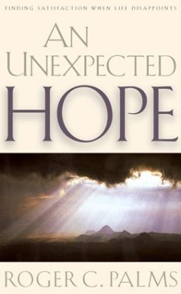 An Unexpected Hope: Finding Satisfaction When Life Disappoints
