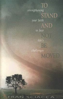 To Stand and Not Be Moved: Strengthening Your Faith to Face Life's Challenges