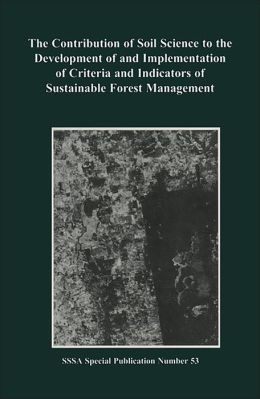 The Contribution of Soil Science to the Development of and Implementation of Criteria and Indicators of Sustainable Forest Management