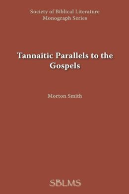 Tannaitic Parallels to the Gospels