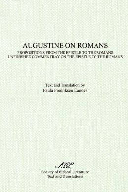 Augustine on Romans: Propositions from the Epistle to the Romans and Unfinished Commentary on the Epistle to the Romans