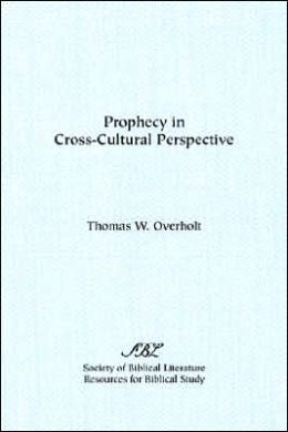 Prophecy in Cross Cultural Perspective: A Sourcebook for Biblical Researchers