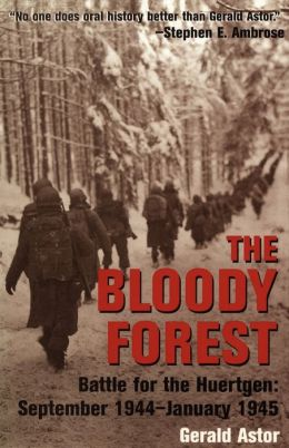 The Bloody Forest: Battle for the Huertgen - September 1944-January 1945