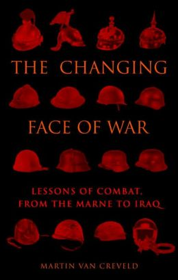 The Changing Face of War: Lessons of Combat, from the Marne to Iraq