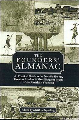 The Founders' Almanac: A Practical Guide to the Notable Events, Greatest Leaders and Most Eloquent Words of the American Founding
