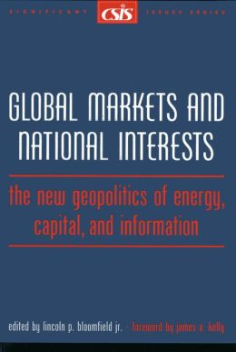 Global Markets and National Interests: The New Geopolitics of Energy, Capital, and Information (CSIS Significant Issues Series)