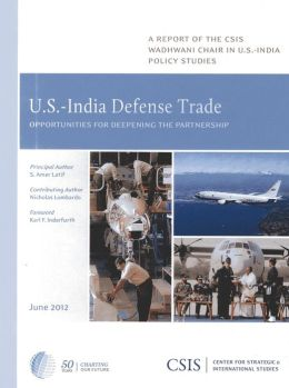 U.S.-India Defense Trade : Opportunities for Deepening the Partnership: A Report of the CSIS Wadhwani Chair in U.S.-India Policy Studies