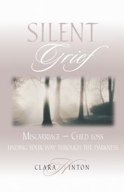 Silent Grief: Miscarriage - Finding Your Way through the Darkness