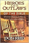 Heroes and Outlaws of the Bible: Down Home Reflections of History's Most Colorful Men and Women