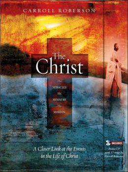 The Christ: His Miracles His Ministry His Mission
