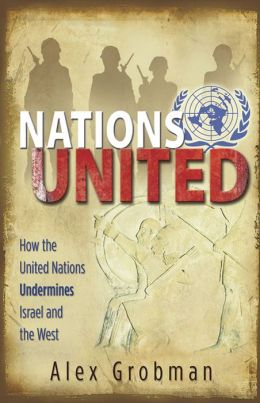 Nation's United: How the United Nations Undermines Israel and the West