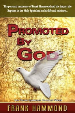 Promoted by God: The Personal Testimony of Frank Hammond