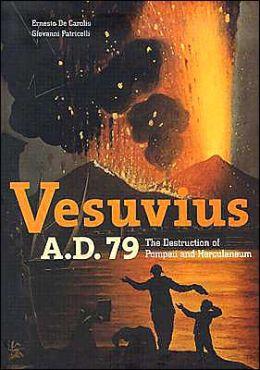 Vesuvius A.D. 79: The Destruction of Pompeii and Herculaneum