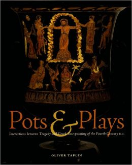 Pots and Plays: Interactions Between Tragedy and Greek Vase-Painting of the Fourth Century B. C.