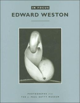 In Focus, Edward Weston: Photographs from the J. Paul Getty Museum (In Focus Series)