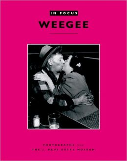 In Focus: Weegee: Photographs from the J. Paul Getty Museum (In Focus Series)