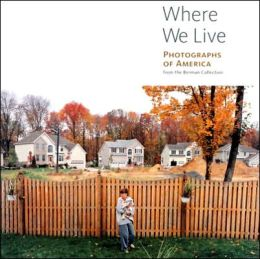 Where We Live: Photographs of America: From the Berman Collection