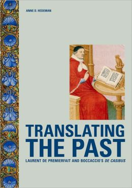 Translating the Past: Laurent de Premierfait and Boccaccio's de Casibus