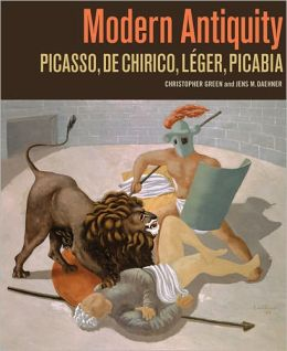 Modern Antiquity: Picasso, de Chirico, Leger, Picabia