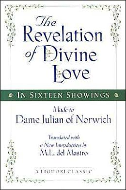 The Revelation of Divine Love in Sixteen Showings: Made to Dame Julian of Norwich