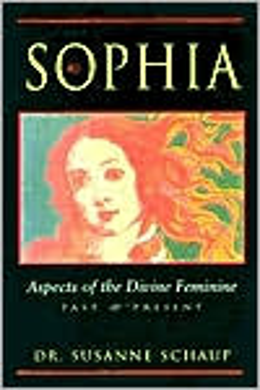 Sophia: Aspects of the Divine Feminine, Past and Present