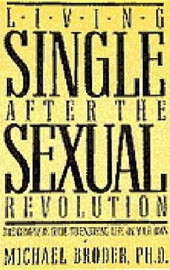 Singlehood--After the Sexual Revolution: The Complete Guide to Enjoying Life on Your Own