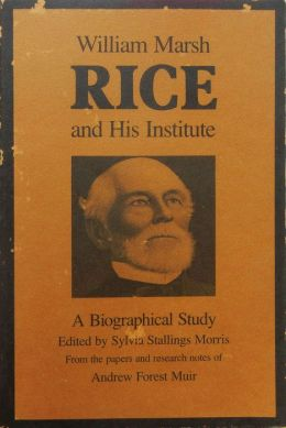 William Marsh Rice and His Institute: A Biographical Study