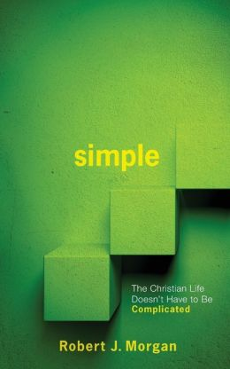 Simple: The Christian Life Doesn't Have to Be Complicated