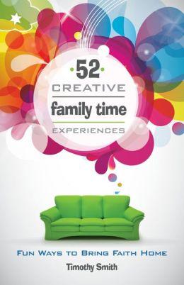 52 Creative Family Time Experiences: Fun Ways to Bring Faith Home