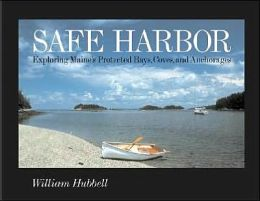 Safe Harbor: Exploring Maine's Sheltered Coves, Bays and Anchorages