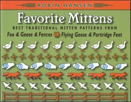 Favorite Mittens: Best Traditional Mitten Patterns from Fox and Geese and Fences and Flying Geese and Partridge Feet