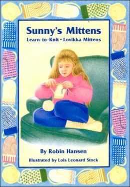 Sunny's Mittens: Learn to Knit, Lovikka Mittens