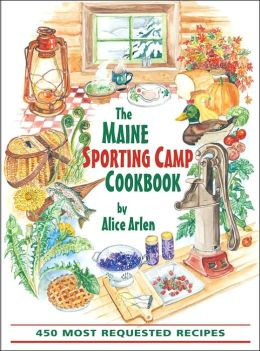 Maine Sporting Camp Cookbook: 450 Most Requested Recipes
