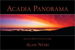 Acadia Panorama: Images of Maine's National Park