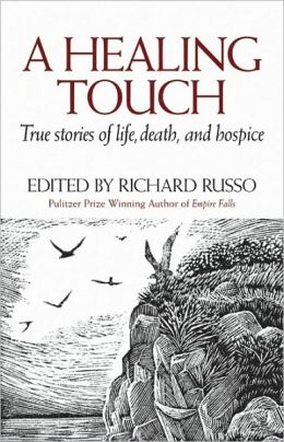 Healing Touch: True Stories of Life, Death, and Hospice