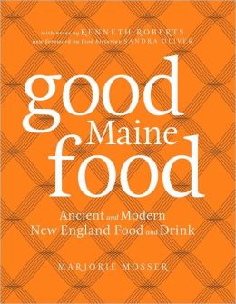 Good Maine Food, 3rd Edition: Ancient and Modern New England Food & Drink