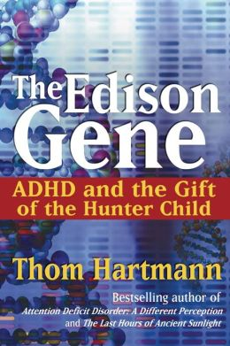 The Edison Gene: ADHD and the Gift of the Hunter Child