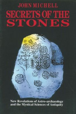 Secrets of the Stones: New Revelations of Astro-Archaeology and the Mystical Sciences of Antiquity