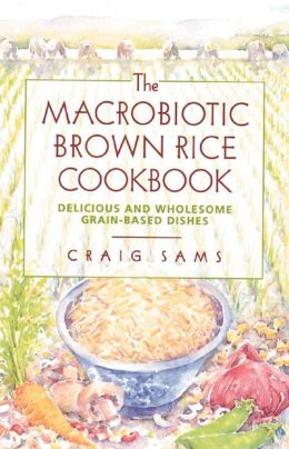 The Macrobiotic Brown Rice Cookbook
