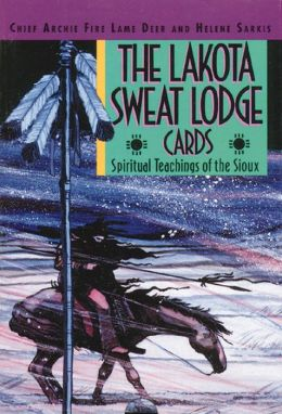 The Lakota Sweat Lodge Cards: Spiritual Teachings of the Sioux