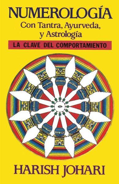 Numerologia: Con Tantra, Ayurveda, y Astrologia