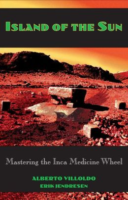 Island of the Sun: Mastering the Inca Medicine Wheel