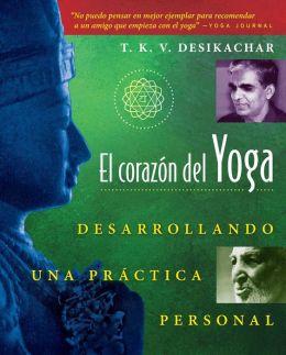 El corazon del Yoga: Desarrollando una practica personal