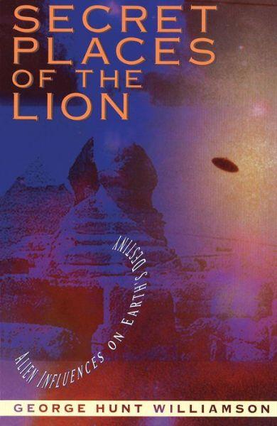 Secret Places of the Lion: Alien Influences on Earth's Destiny